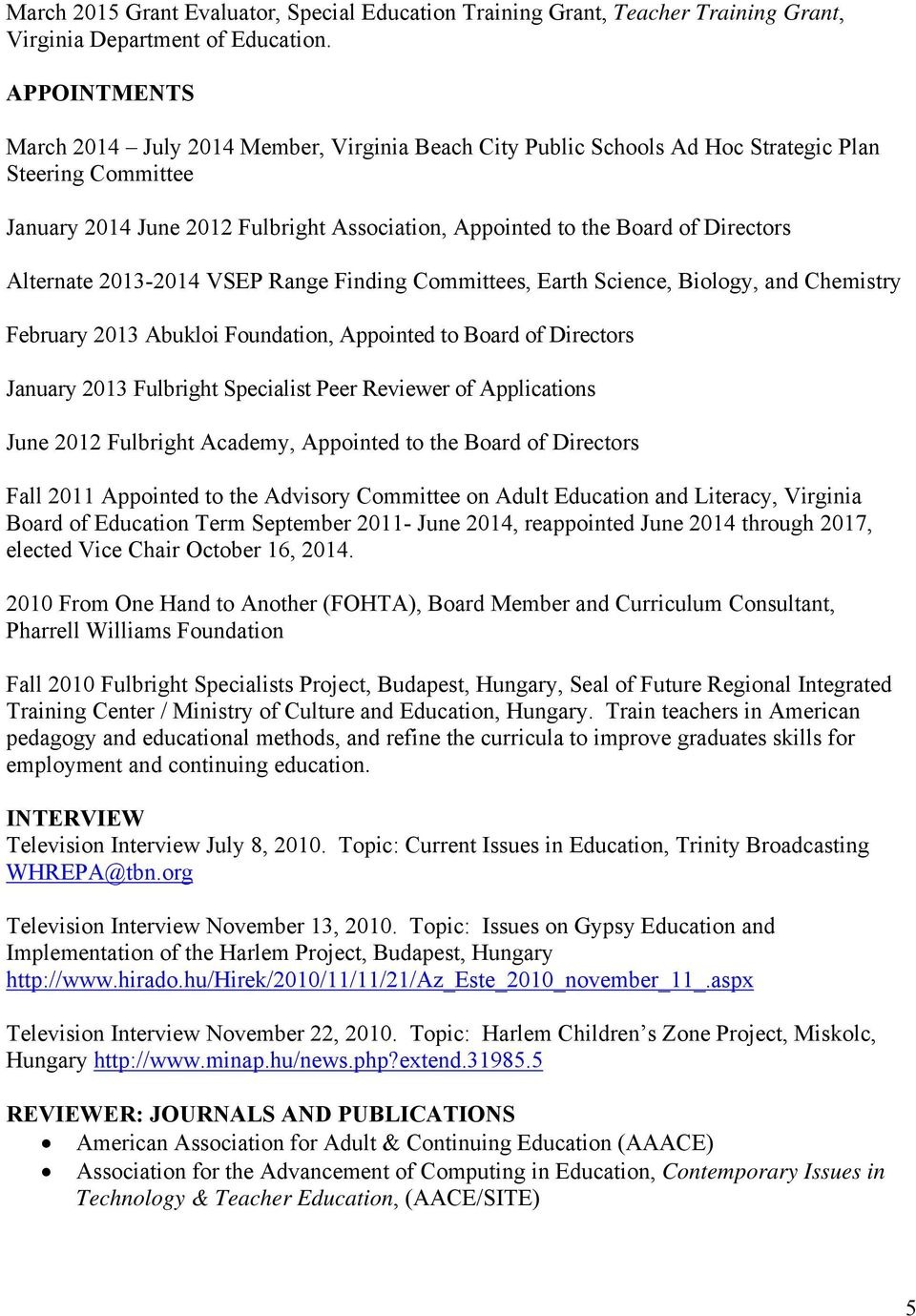 Alternate 2013-2014 VSEP Range Finding Committees, Earth Science, Biology, and Chemistry February 2013 Abukloi Foundation, Appointed to Board of Directors January 2013 Fulbright Specialist Peer