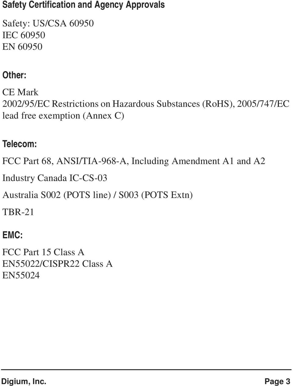 Telecom: FCC Part 68, ANSI/TIA-968-A, Including Amendment A1 and A2 Industry Canada IC-CS-03 Australia