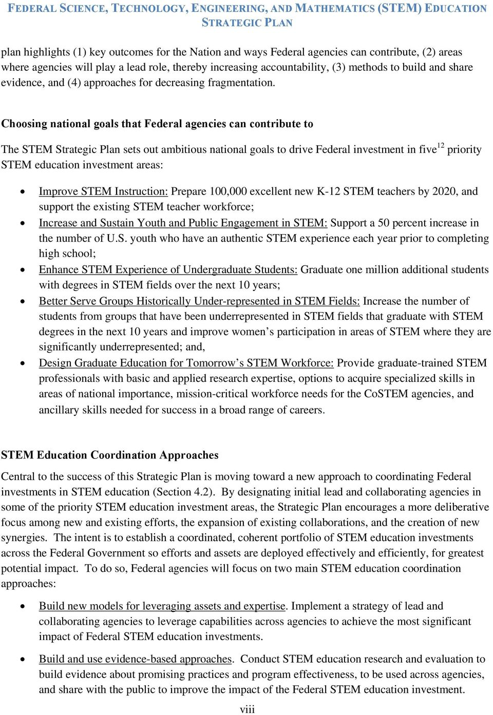 Choosing national goals that Federal agencies can contribute to The STEM Strategic Plan sets out ambitious national goals to drive Federal investment in five 12 priority STEM education investment