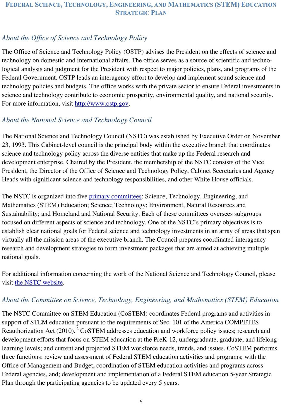 OSTP leads an interagency effort to develop and implement sound science and technology policies and budgets.