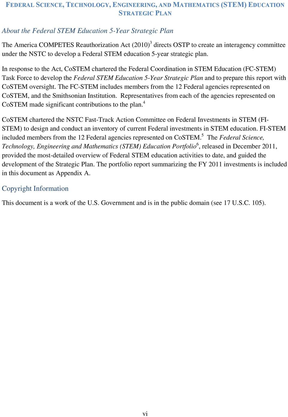 In response to the Act, CoSTEM chartered the Federal Coordination in STEM Education (FCSTEM) Task Force to develop the Federal STEM Education 5Year Strategic Plan and to prepare this report with