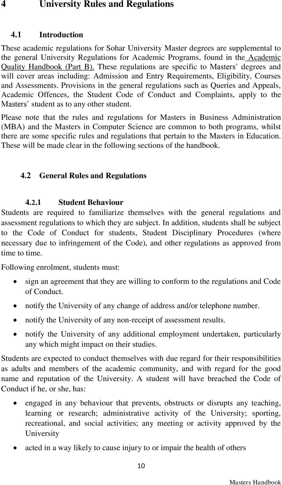 (Part B). These regulations are specific to Masters degrees and will cover areas including: Admission and Entry Requirements, Eligibility, Courses and Assessments.