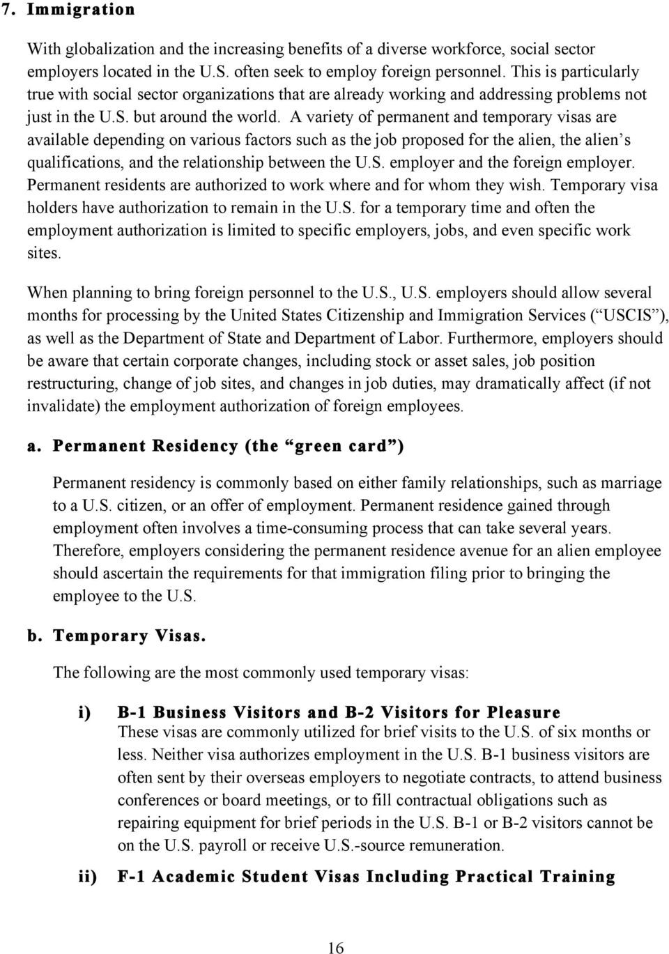 A variety of permanent and temporary visas are available depending on various factors such as the job proposed for the alien, the alien s qualifications, and the relationship between the U.S.