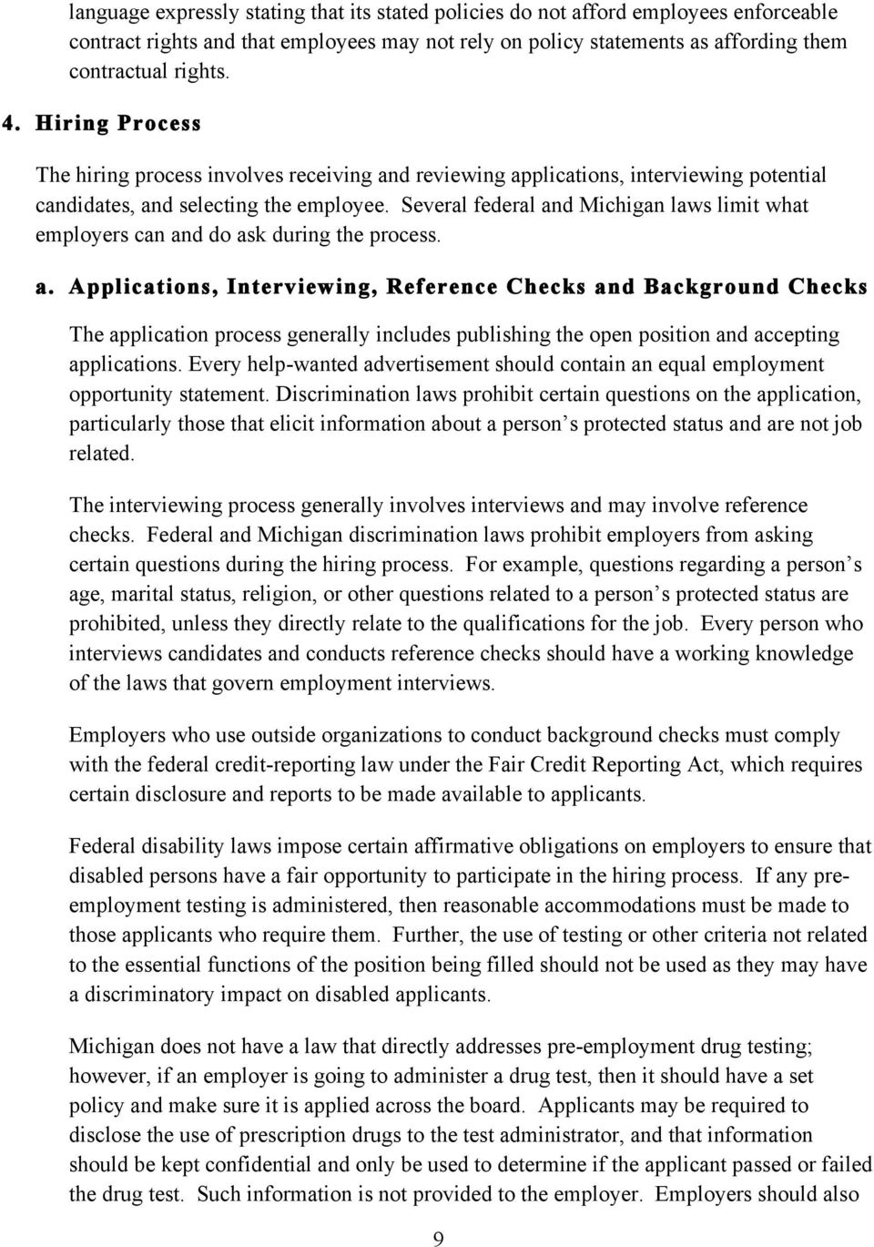 Several federal and Michigan laws limit what employers can and do ask during the process. a. Applications, Interviewing, Reference Checks and Background Checks The application process generally includes publishing the open position and accepting applications.