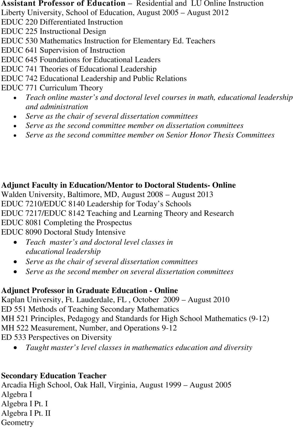 Teachers EDUC 641 Supervision of Instruction EDUC 645 Foundations for Educational Leaders EDUC 741 Theories of Educational Leadership EDUC 742 Educational Leadership and Public Relations EDUC 771