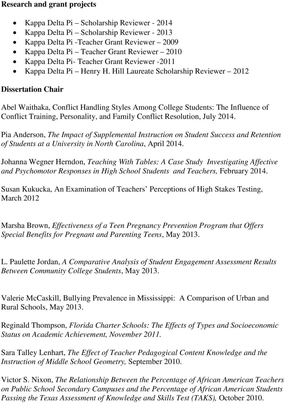 Hill Laureate Scholarship Reviewer 2012 Dissertation Chair Abel Waithaka, Conflict Handling Styles Among College Students: The Influence of Conflict Training, Personality, and Family Conflict