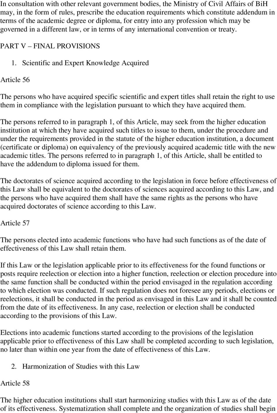 Scientific and Expert Knowledge Acquired Article 56 The persons who have acquired specific scientific and expert titles shall retain the right to use them in compliance with the legislation pursuant