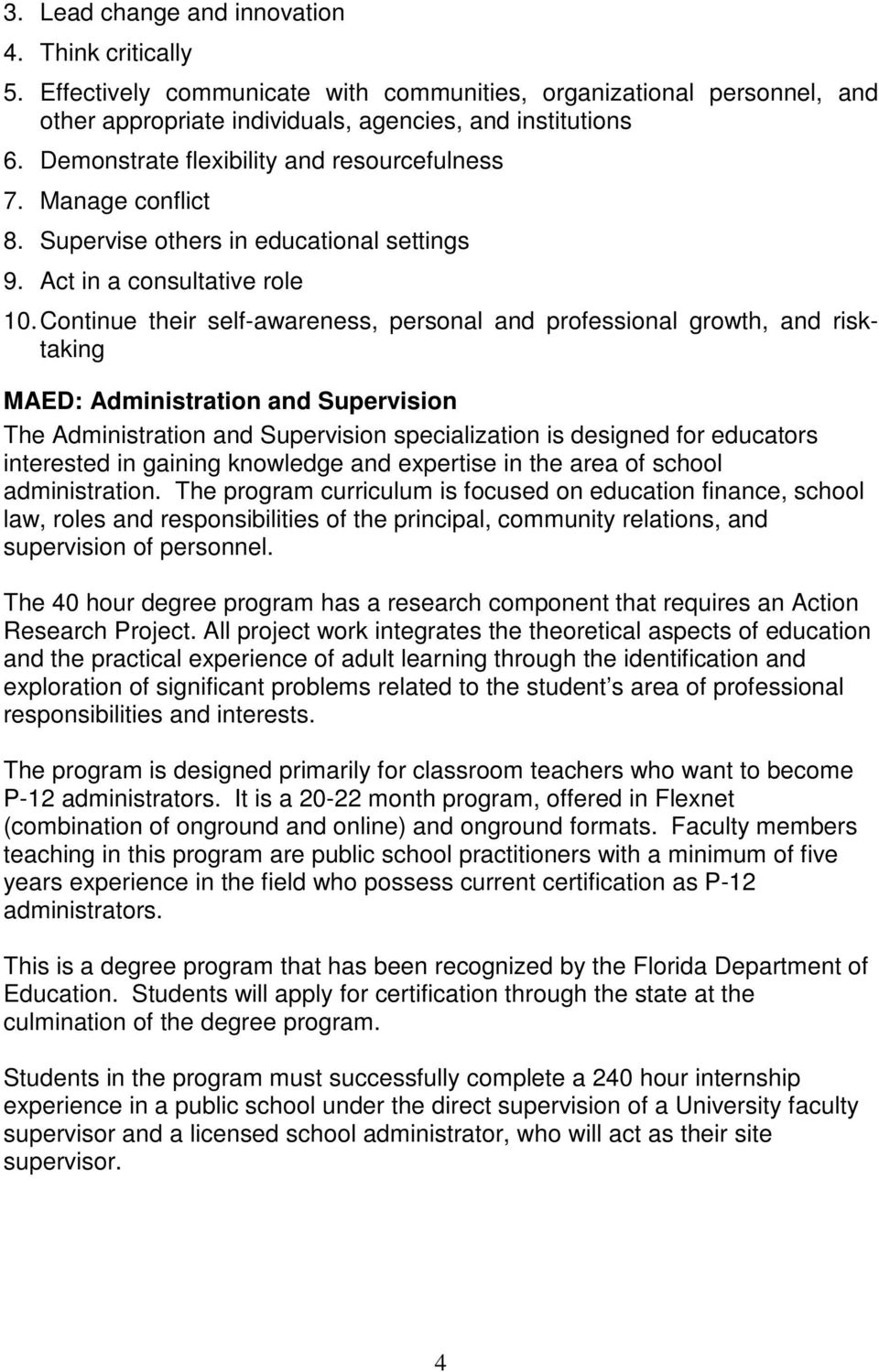 Continue their self-awareness, personal and professional growth, and risktaking MAED: Administration and Supervision The Administration and Supervision specialization is designed for educators