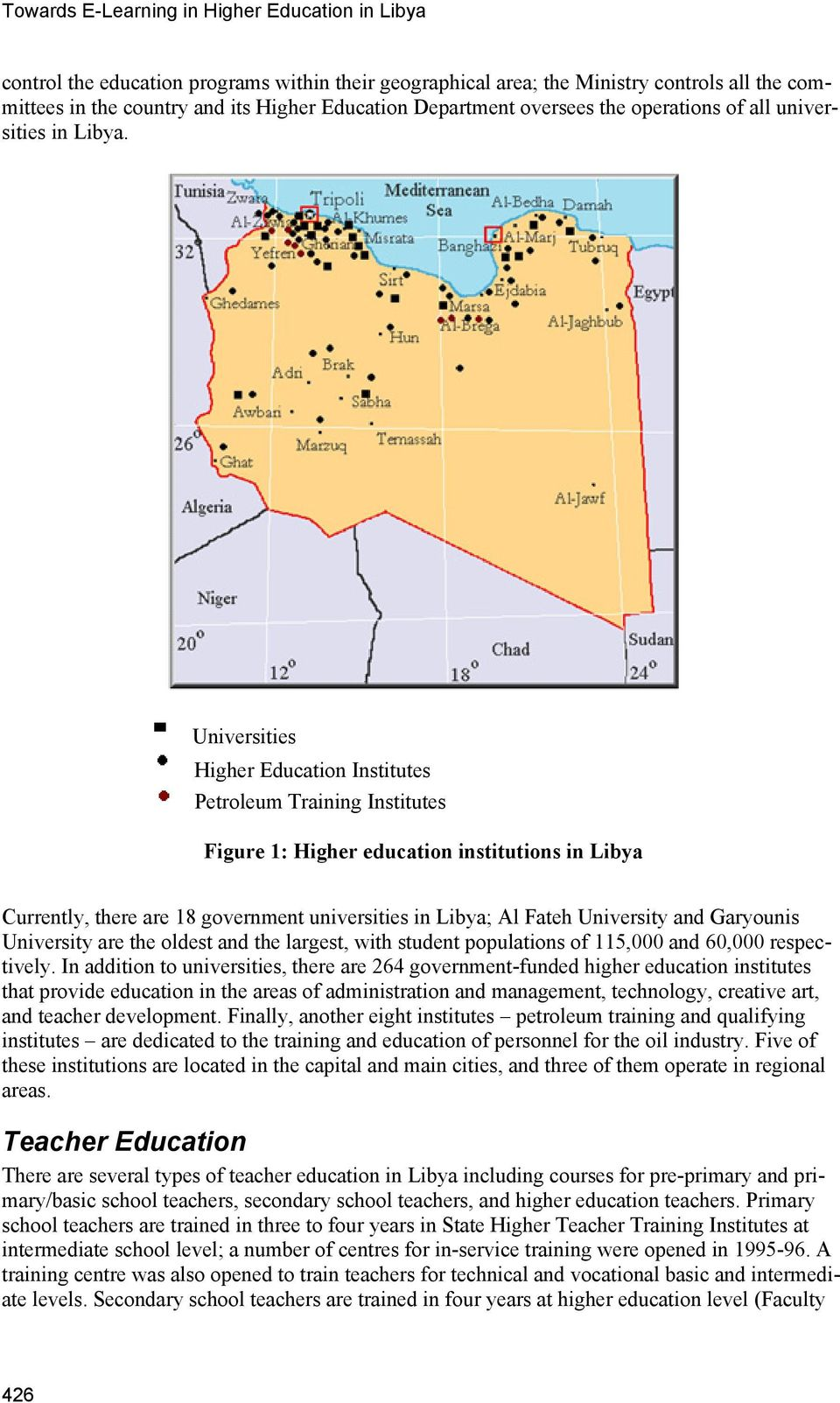 Universities Higher Education Institutes Petroleum Training Institutes Figure 1: Higher education institutions in Libya Currently, there are 18 government universities in Libya; Al Fateh University