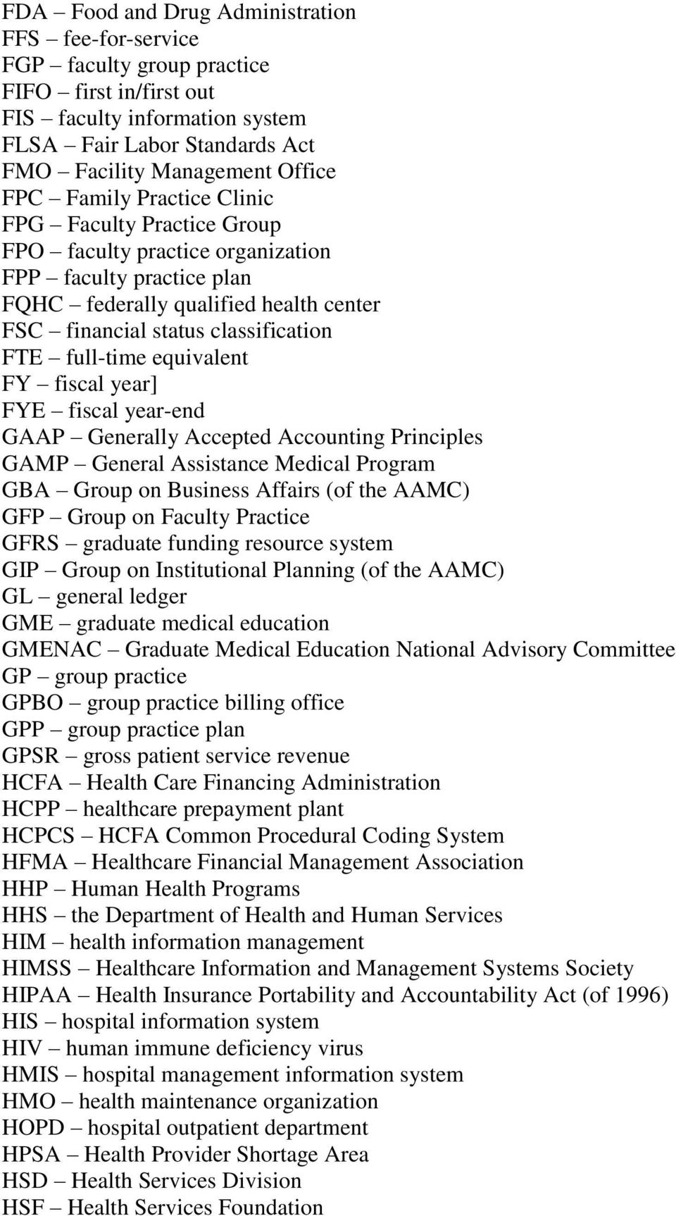 equivalent FY fiscal year] FYE fiscal year-end GAAP Generally Accepted Accounting Principles GAMP General Assistance Medical Program GBA Group on Business Affairs (of the AAMC) GFP Group on Faculty
