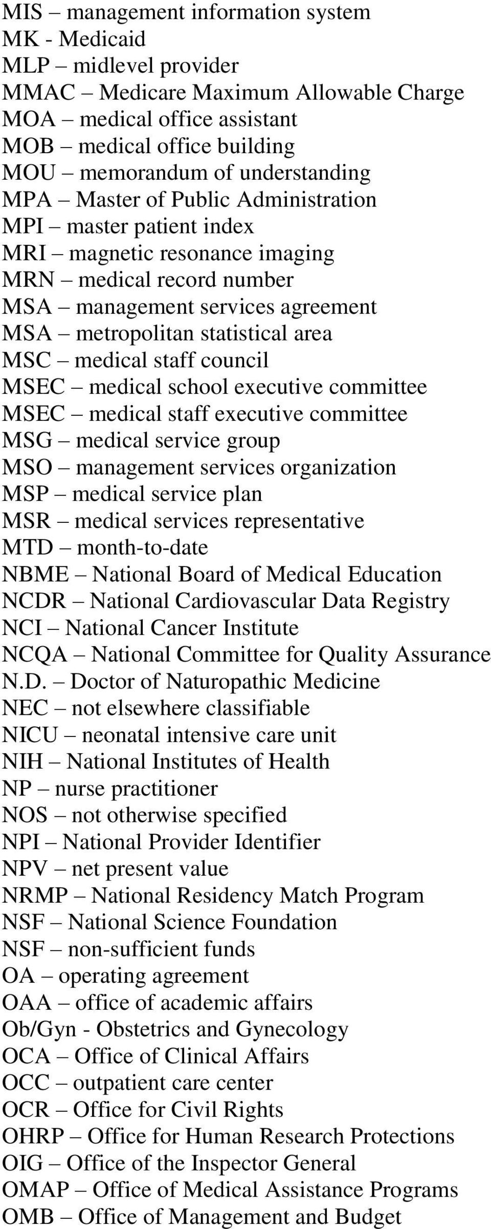 staff council MSEC medical school executive committee MSEC medical staff executive committee MSG medical service group MSO management services organization MSP medical service plan MSR medical