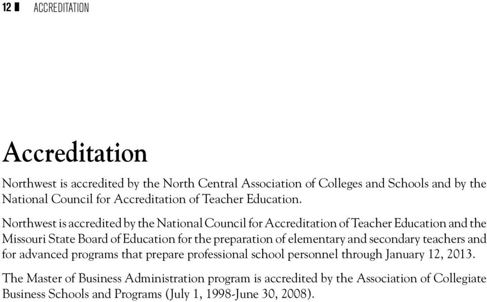 Northwest is accredited by the National Council for Accreditation of Teacher Education and the Missouri State Board of Education for the preparation of