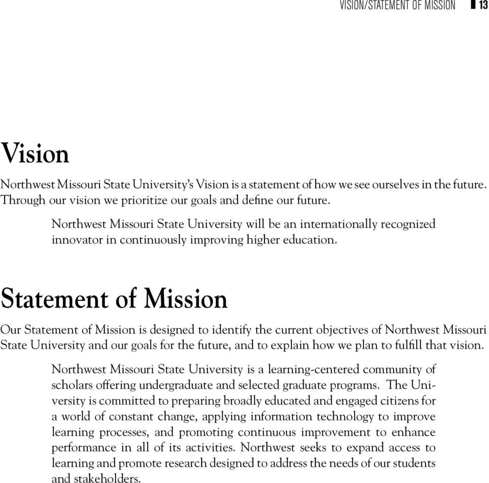 Statement of Mission Our Statement of Mission is designed to identify the current objectives of Northwest Missouri State University and our goals for the future, and to explain how we plan to fulfill