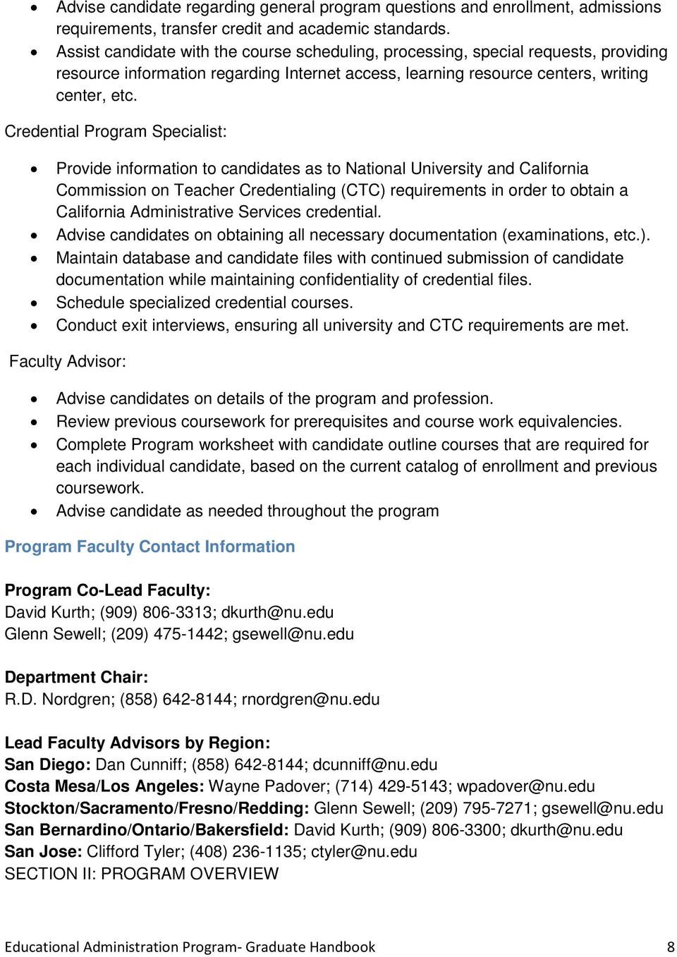 Credential Program Specialist: Provide information to candidates as to National University and California Commission on Teacher Credentialing (CTC) requirements in order to obtain a California
