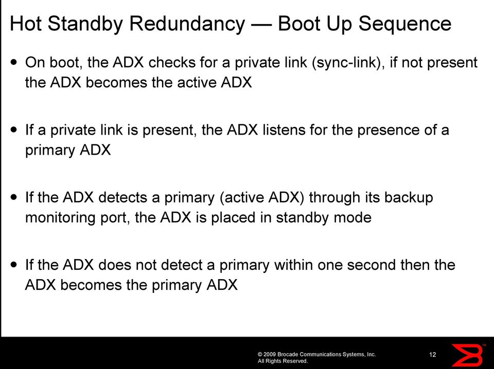primary ADX If the ADX detects a primary (active ADX) through its backup monitoring port, the ADX is