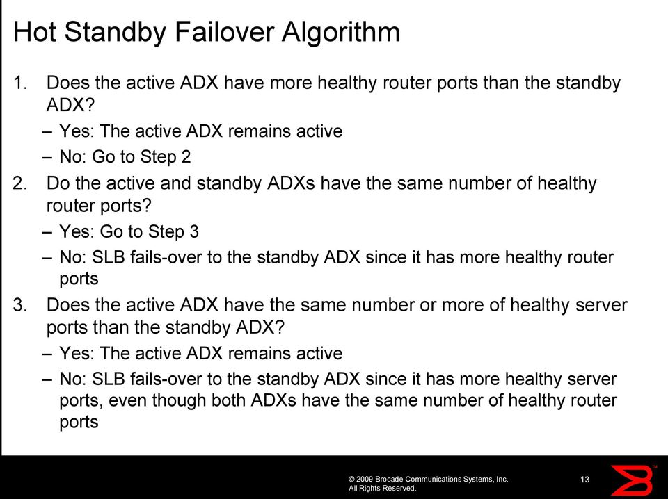 Yes: Go to Step 3 No: SLB fails-over to the standby ADX since it has more healthy router ports 3.