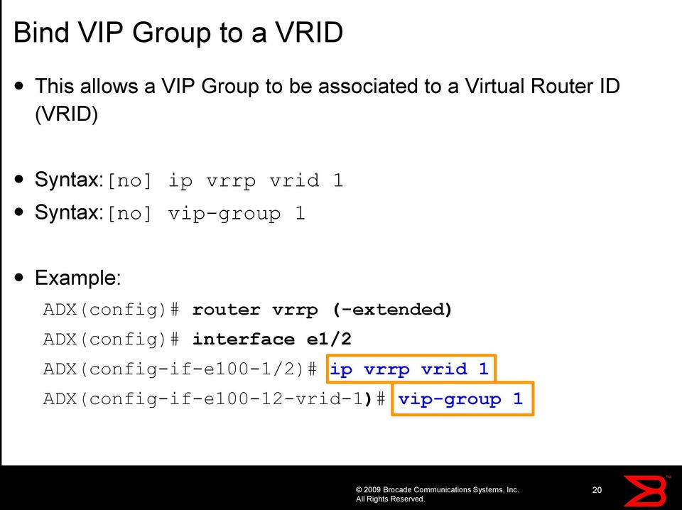 Example: ADX(config)# router vrrp (-extended) ADX(config)# interface e1/2