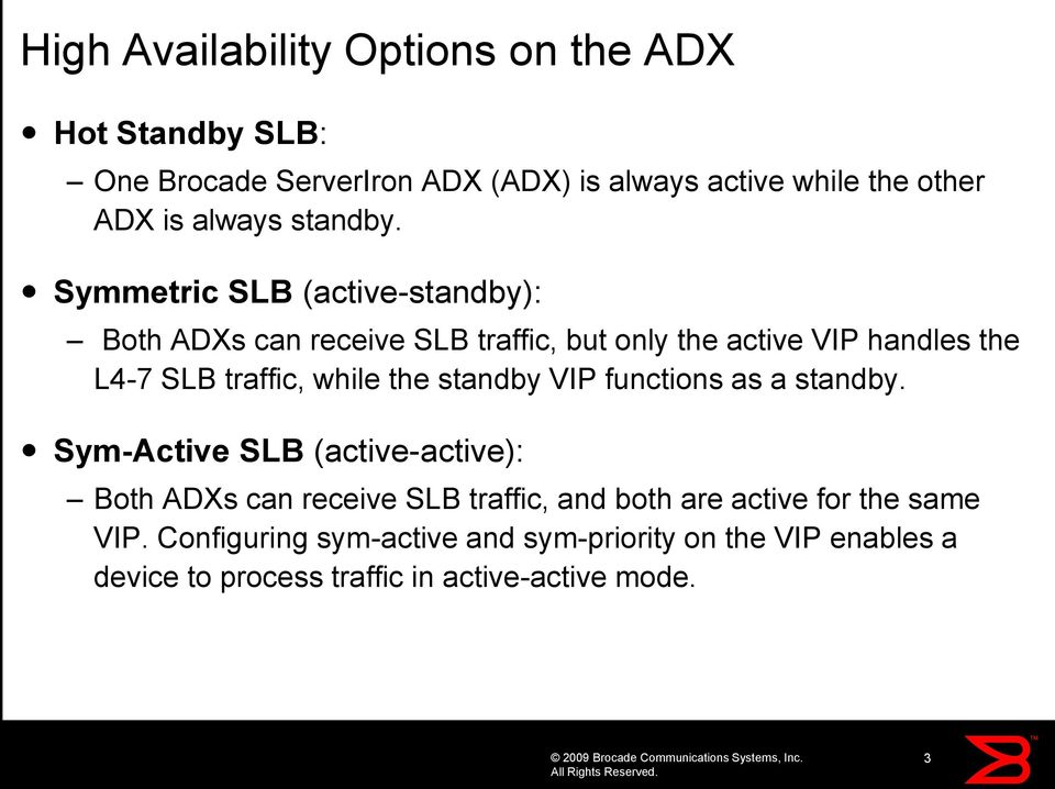 Symmetric SLB (active-standby): Both ADXs can receive SLB traffic, but only the active VIP handles the L4-7 SLB traffic, while the