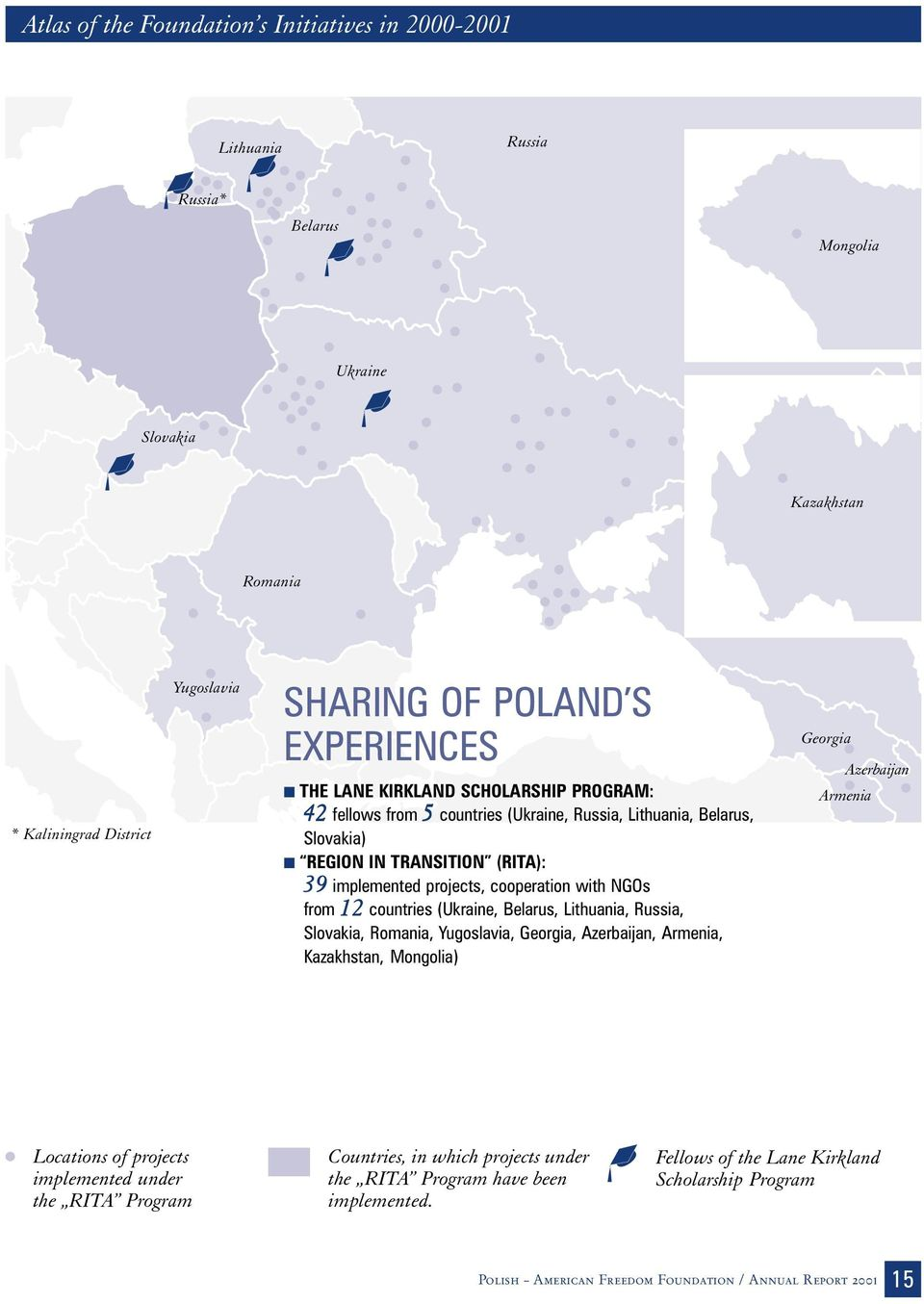 12 countries (Ukraine, Belarus, Lithuania, Russia, Slovakia, Romania, Yugoslavia, Georgia, Azerbaijan, Armenia, Kazakhstan, Mongolia) Georgia Azerbaijan Armenia Locations of projects implemented