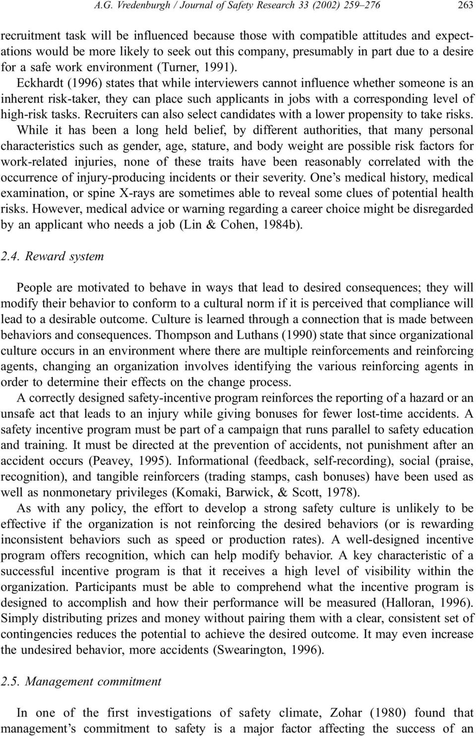 Eckhardt (1996) states that while interviewers cannot influence whether someone is an inherent risk-taker, they can place such applicants in jobs with a corresponding level of high-risk tasks.