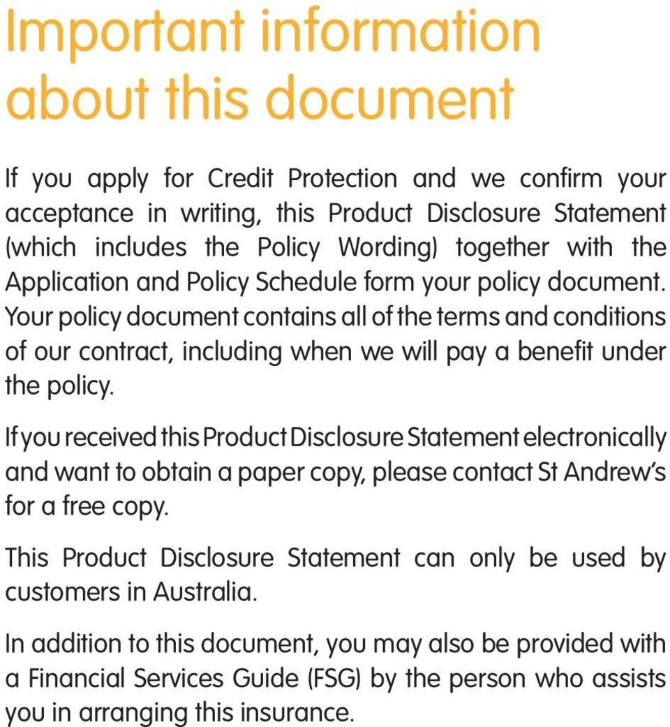 Your policy document contains all of the terms and conditions of our contract, including when we will pay a benefit under the policy.