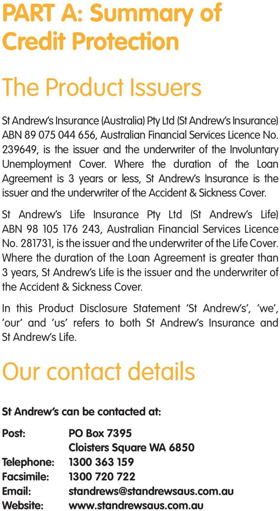 Where the duration of the Loan Agreement is 3 years or less, St Andrew s Insurance is the issuer and the underwriter of the Accident & Sickness Cover.