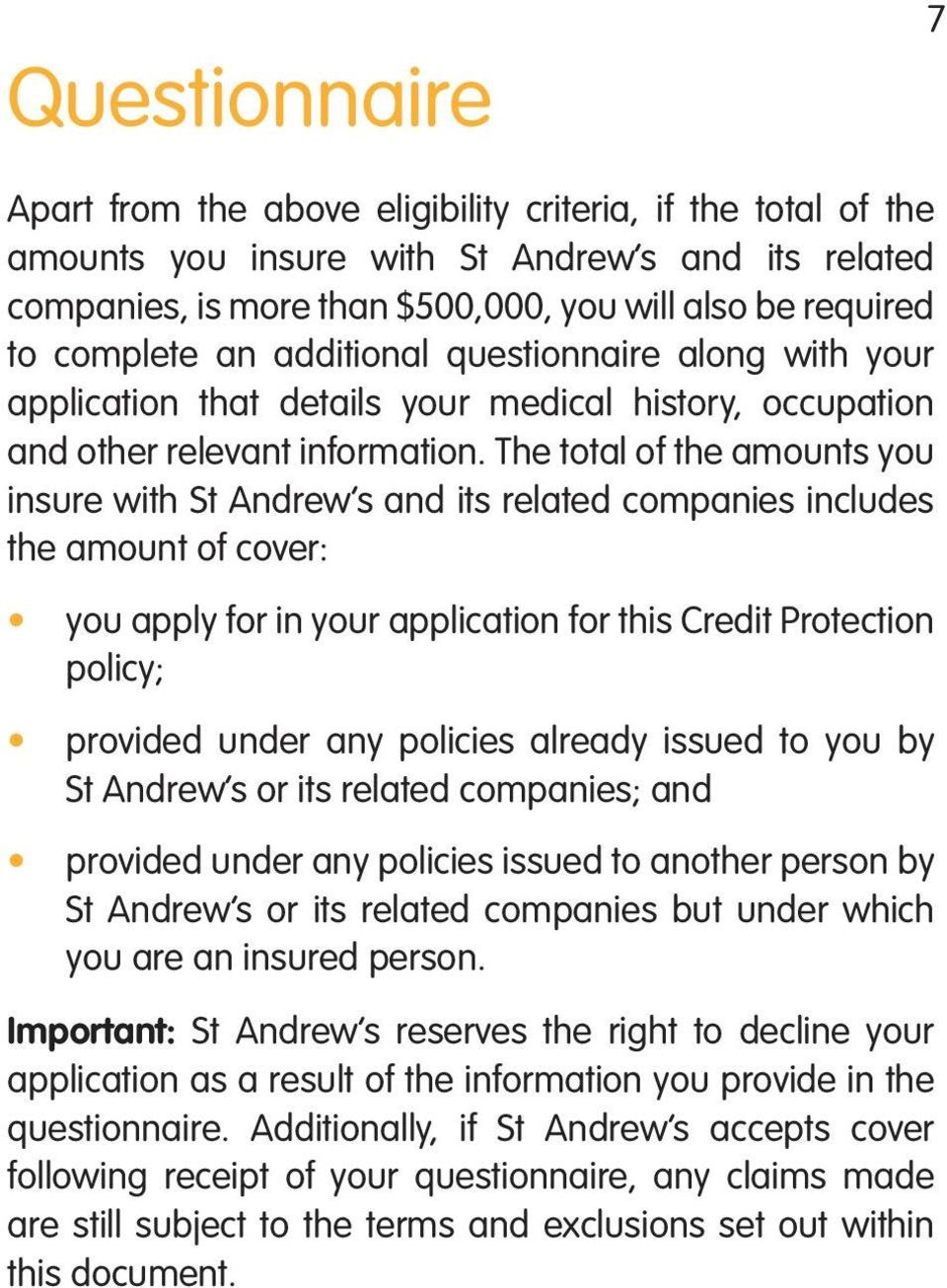 The total of the amounts you insure with St Andrew s and its related companies includes the amount of cover: you apply for in your application for this Credit Protection policy; provided under any