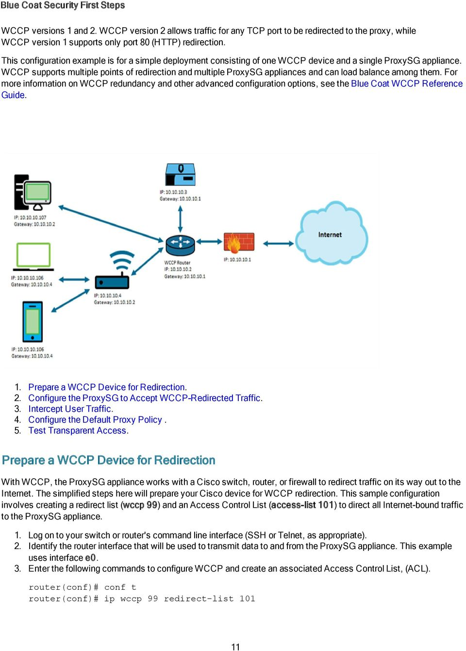 WCCP supports multiple points of redirection and multiple ProxySG appliances and can load balance among them.