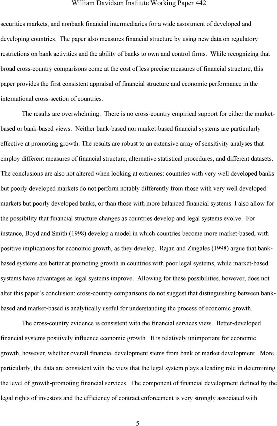 While recognizing that broad cross-country comparisons come at the cost of less precise measures of financial structure, this paper provides the first consistent appraisal of financial structure and