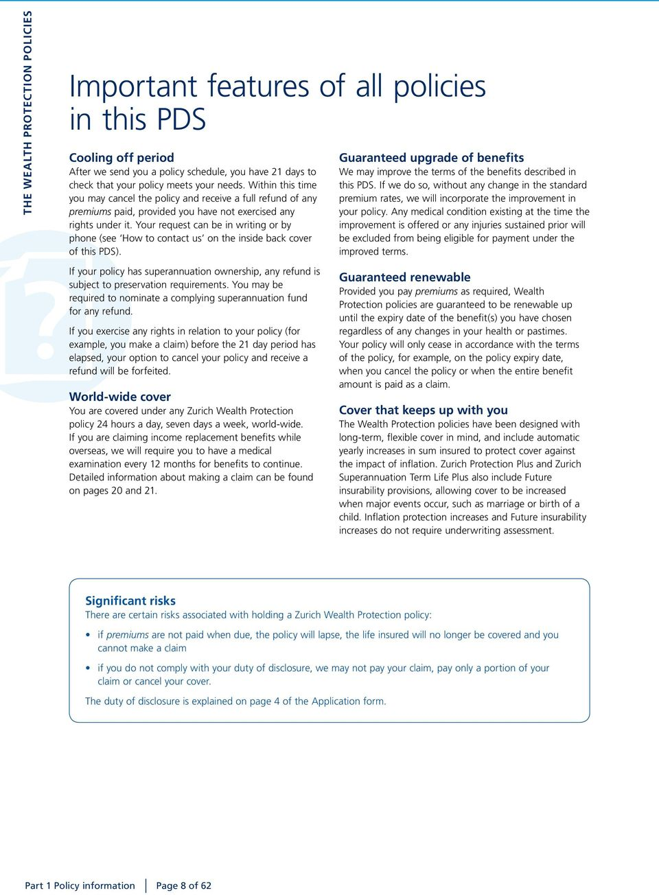 Your request can be in writing or by phone (see How to contact us on the inside back cover of this PDS). Guaranteed upgrade of benefits We may improve the terms of the benefits described in this PDS.