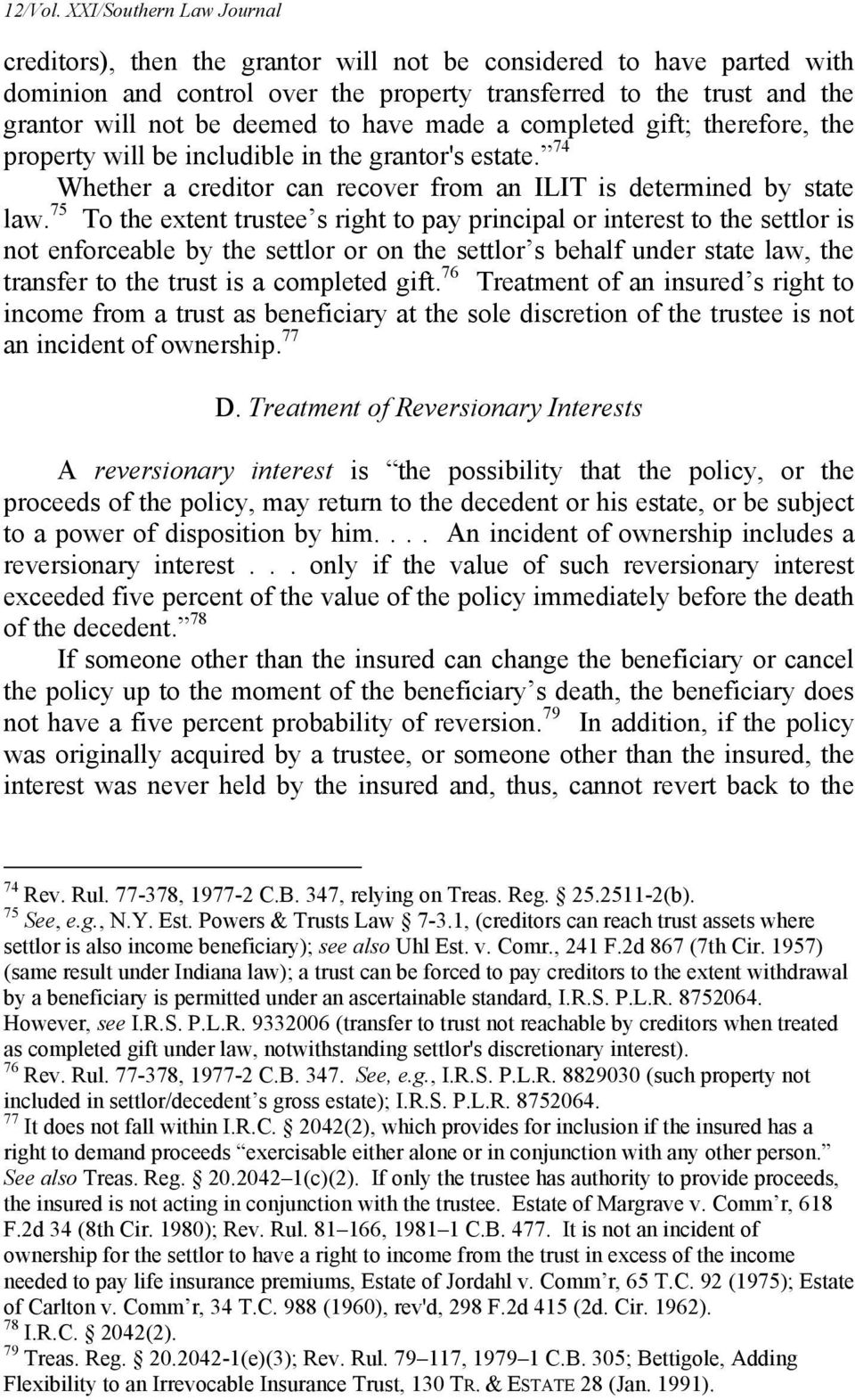 have made a completed gift; therefore, the property will be includible in the grantor's estate. 74 Whether a creditor can recover from an ILIT is determined by state law.