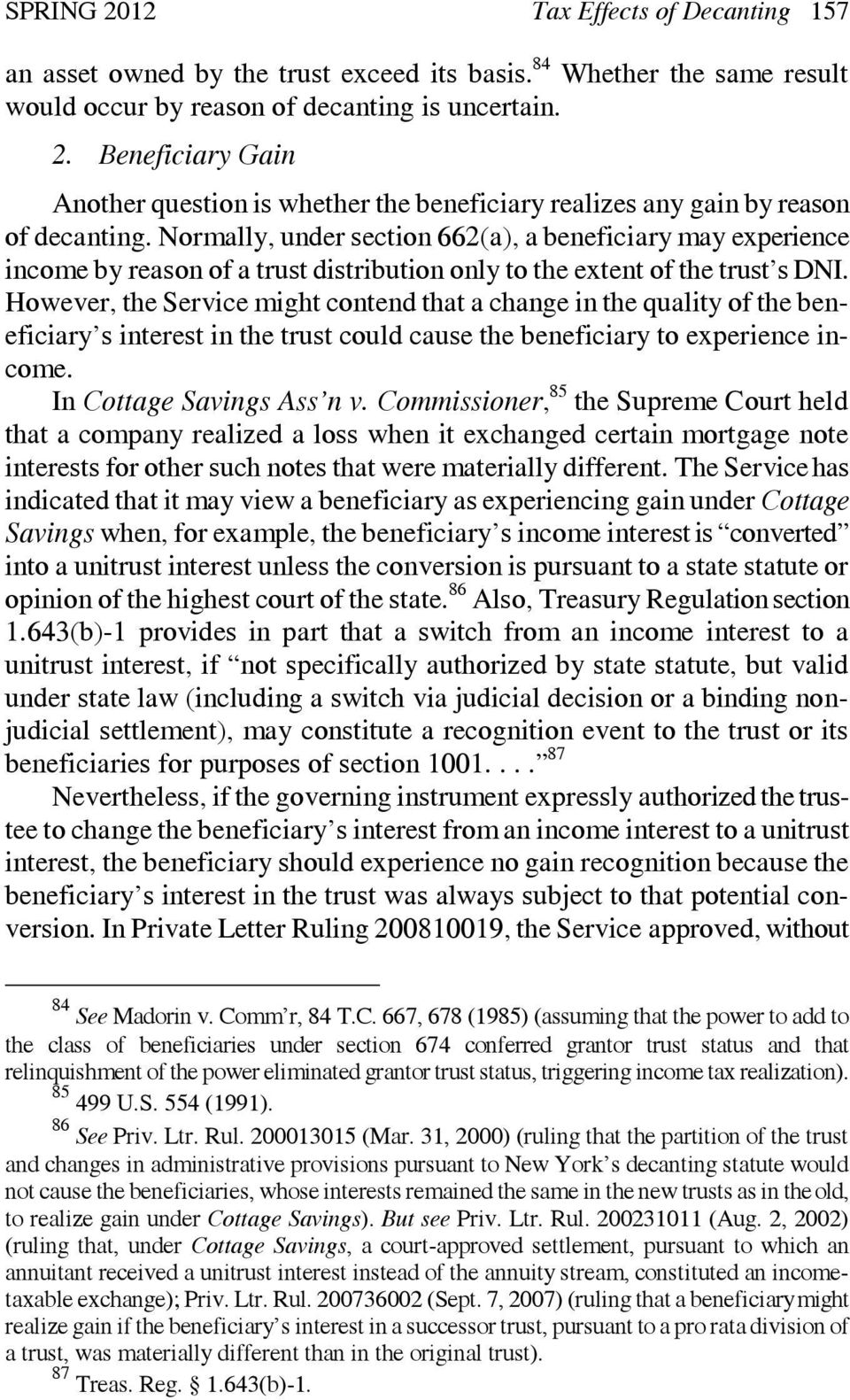 However, the Service might contend that a change in the quality of the beneficiary s interest in the trust could cause the beneficiary to experience income. In Cottage Savings Ass n v.