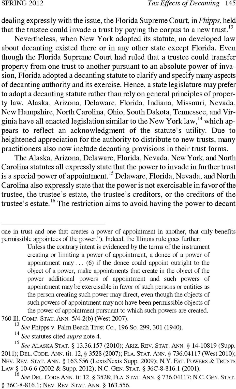 Even though the Florida Supreme Court had ruled that a trustee could transfer property from one trust to another pursuant to an absolute power of invasion, Florida adopted a decanting statute to