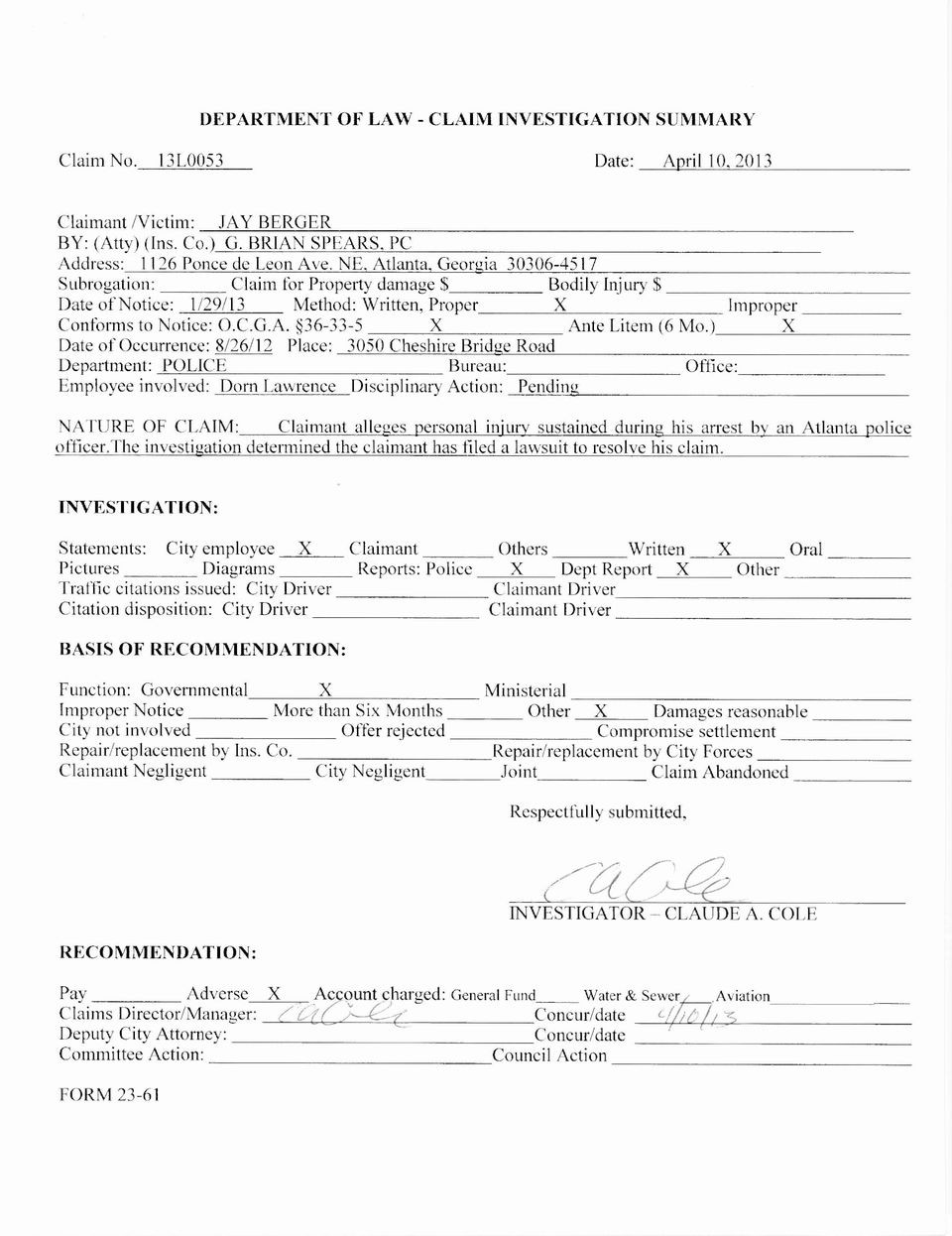 ) X Date of Occurrence: 8/26/12 Place: 3050 Cheshire Bridge Road Department: POLICE Bureau: Office: Employee involved: Dorn Lawrence Disciplinary Action: Pending NATURE OF CLAIM: Claimant alleges