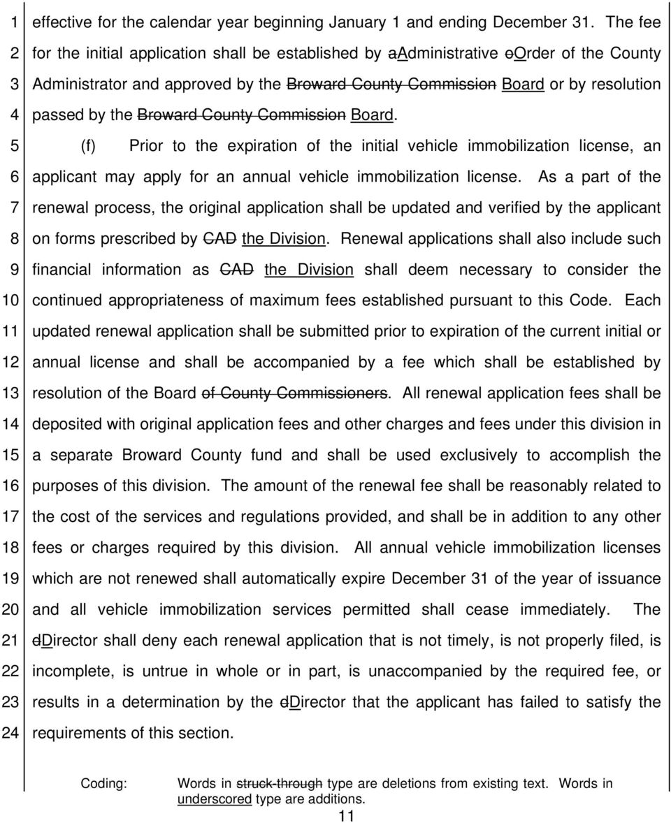Broward County Commission Board. (f) Prior to the expiration of the initial vehicle immobilization license, an 1 applicant may apply for an annual vehicle immobilization license.