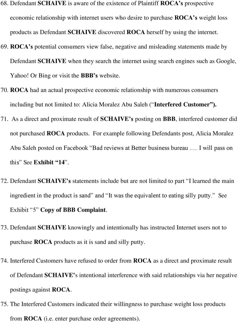 ROCA s potential consumers view false, negative and misleading statements made by Defendant SCHAIVE when they search the internet using search engines such as Google, Yahoo!