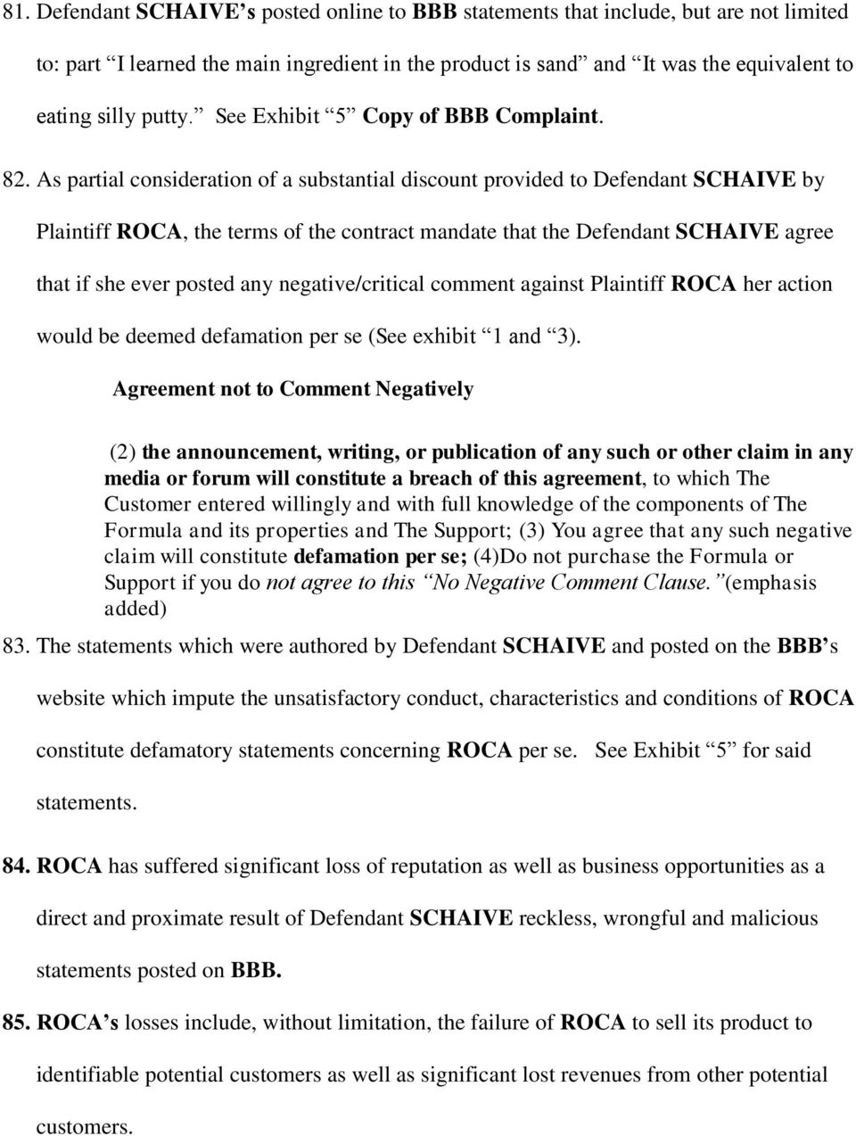 As partial consideration of a substantial discount provided to Defendant SCHAIVE by Plaintiff ROCA, the terms of the contract mandate that the Defendant SCHAIVE agree that if she ever posted any