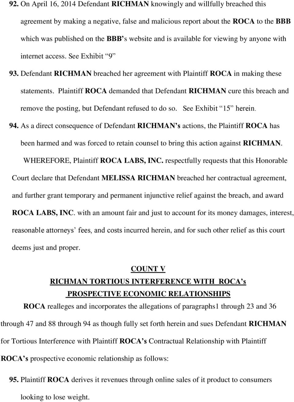 Plaintiff ROCA demanded that Defendant RICHMAN cure this breach and remove the posting, but Defendant refused to do so. See Exhibit 15 herein. 94.