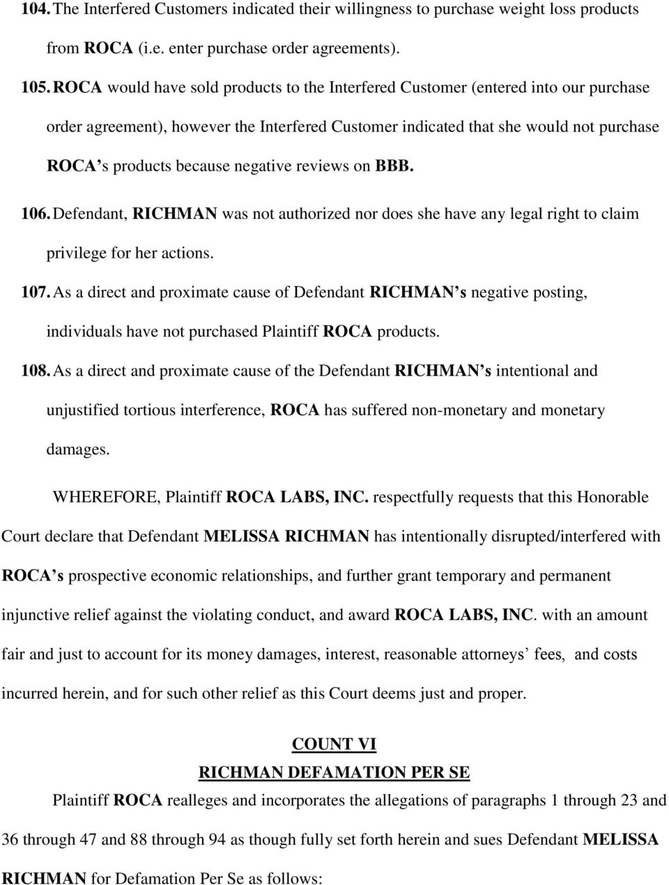 negative reviews on BBB. 106. Defendant, RICHMAN was not authorized nor does she have any legal right to claim privilege for her actions. 107.
