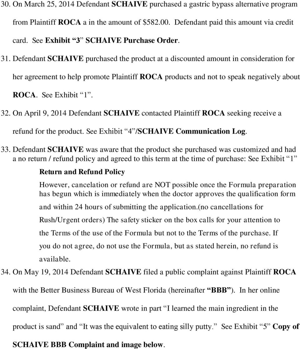 Defendant SCHAIVE purchased the product at a discounted amount in consideration for her agreement to help promote Plaintiff ROCA products and not to speak negatively about ROCA. See Exhibit 1. 32.