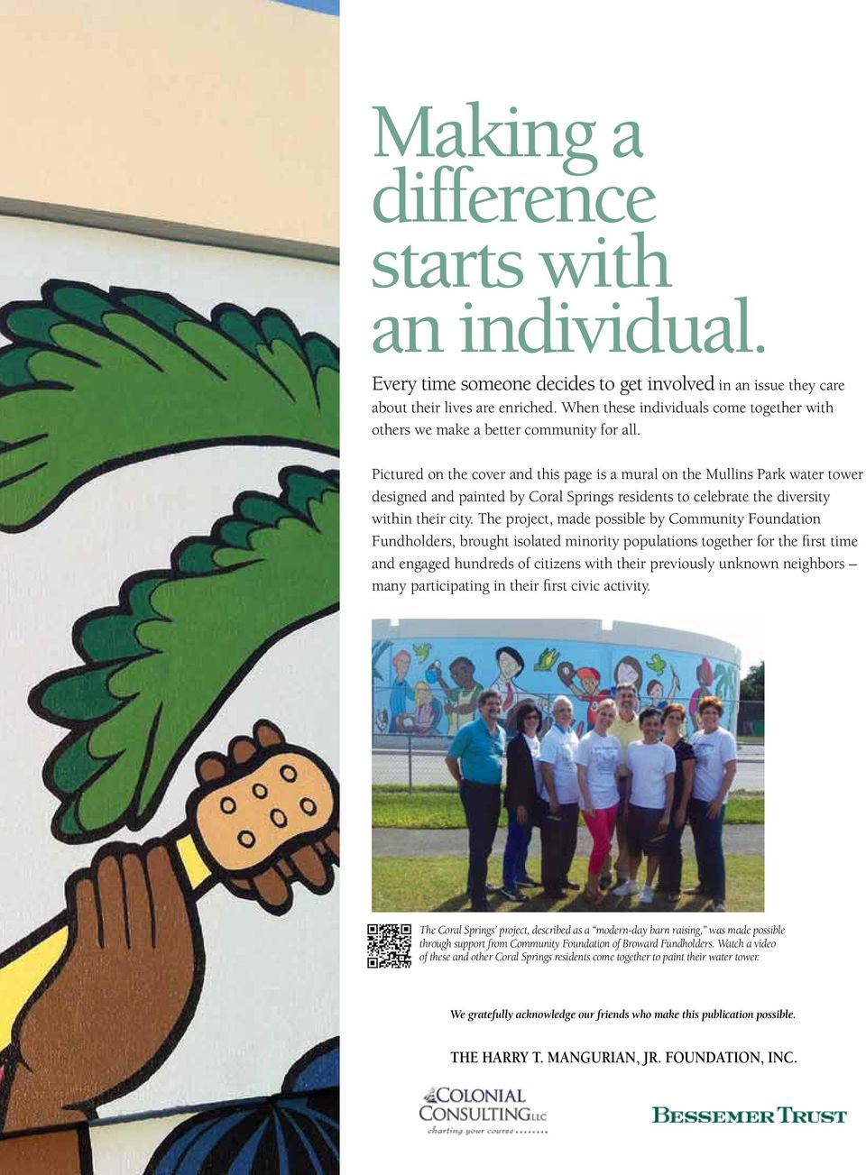 Pictured on the cover and this page is a mural on the Mullins Park water tower designed and painted by Coral Springs residents to celebrate the diversity within their city.