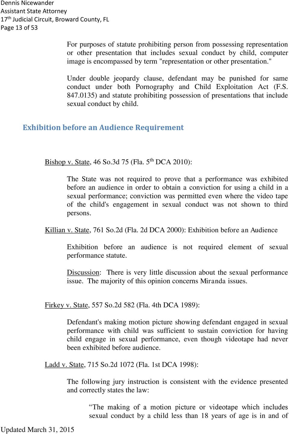 0135) and statute prohibiting possession of presentations that include sexual conduct by child. Exhibition before an Audience Requirement Bishop v. State, 46 So.3d 75 (Fla.