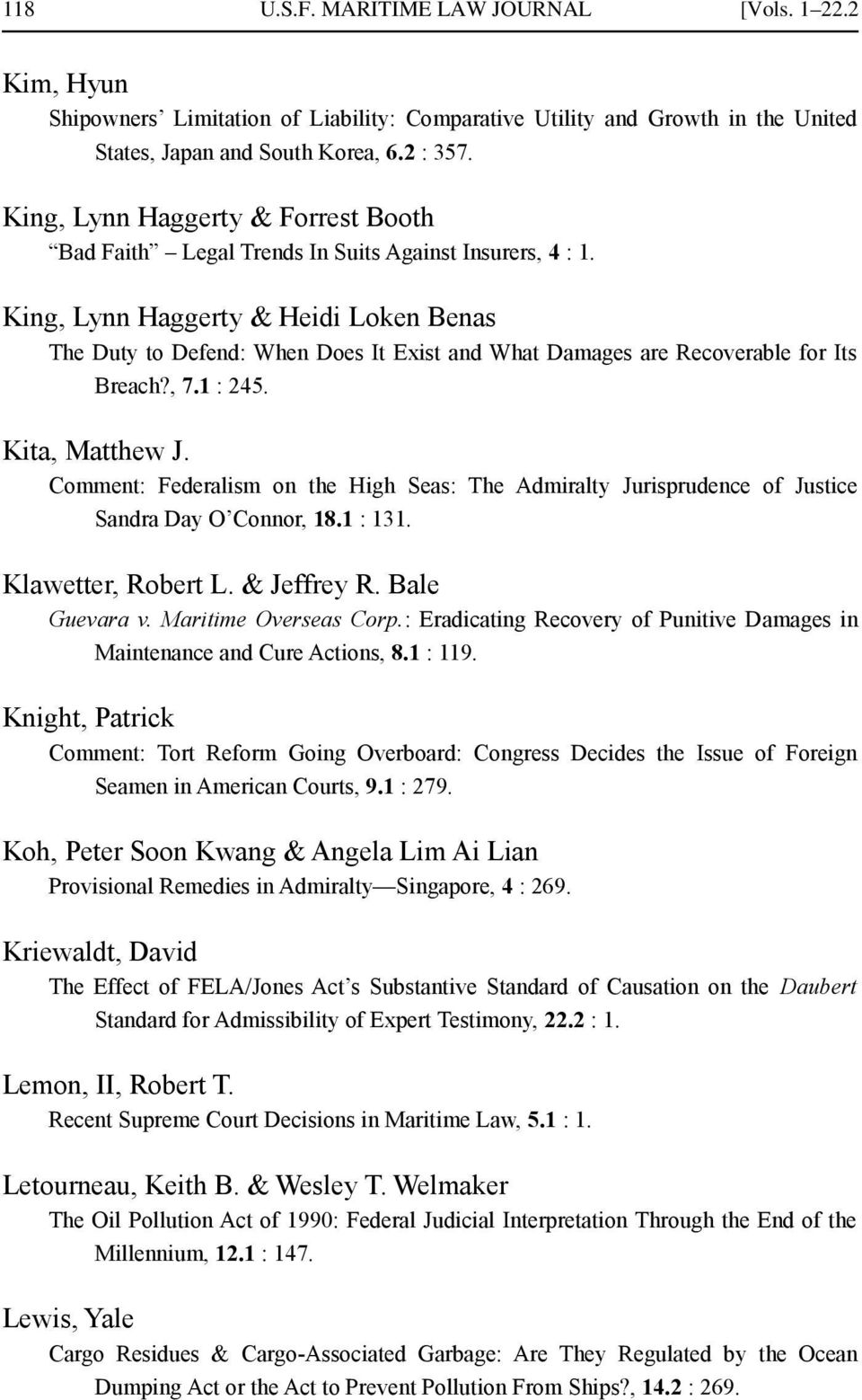 King, Lynn Haggerty & Heidi Loken Benas The Duty to Defend: When Does It Exist and What Damages are Recoverable for Its Breach?, 7.1 : 245. Kita, Matthew J.