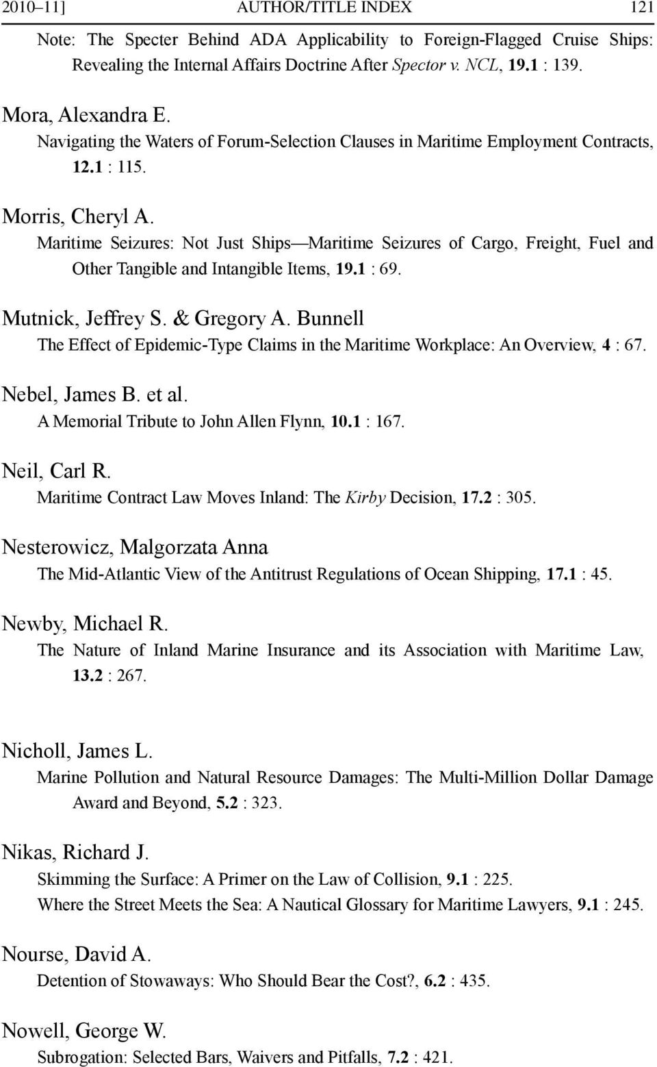 Maritime Seizures: Not Just Ships Maritime Seizures of Cargo, Freight, Fuel and Other Tangible and Intangible Items, 19.1 : 69. Mutnick, Jeffrey S. & Gregory A.