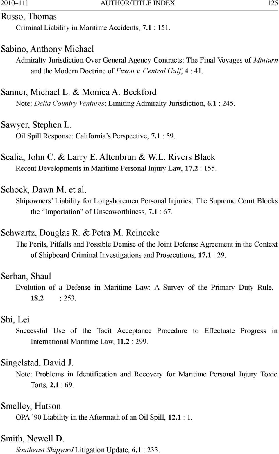 Beckford Note: Delta Country Ventures: Limiting Admiralty Jurisdiction, 6.1 : 245. Sawyer, Stephen L. Oil Spill Response: California s Perspective, 7.1 : 59. Scalia, John C. & Larry E. Altenbrun & W.