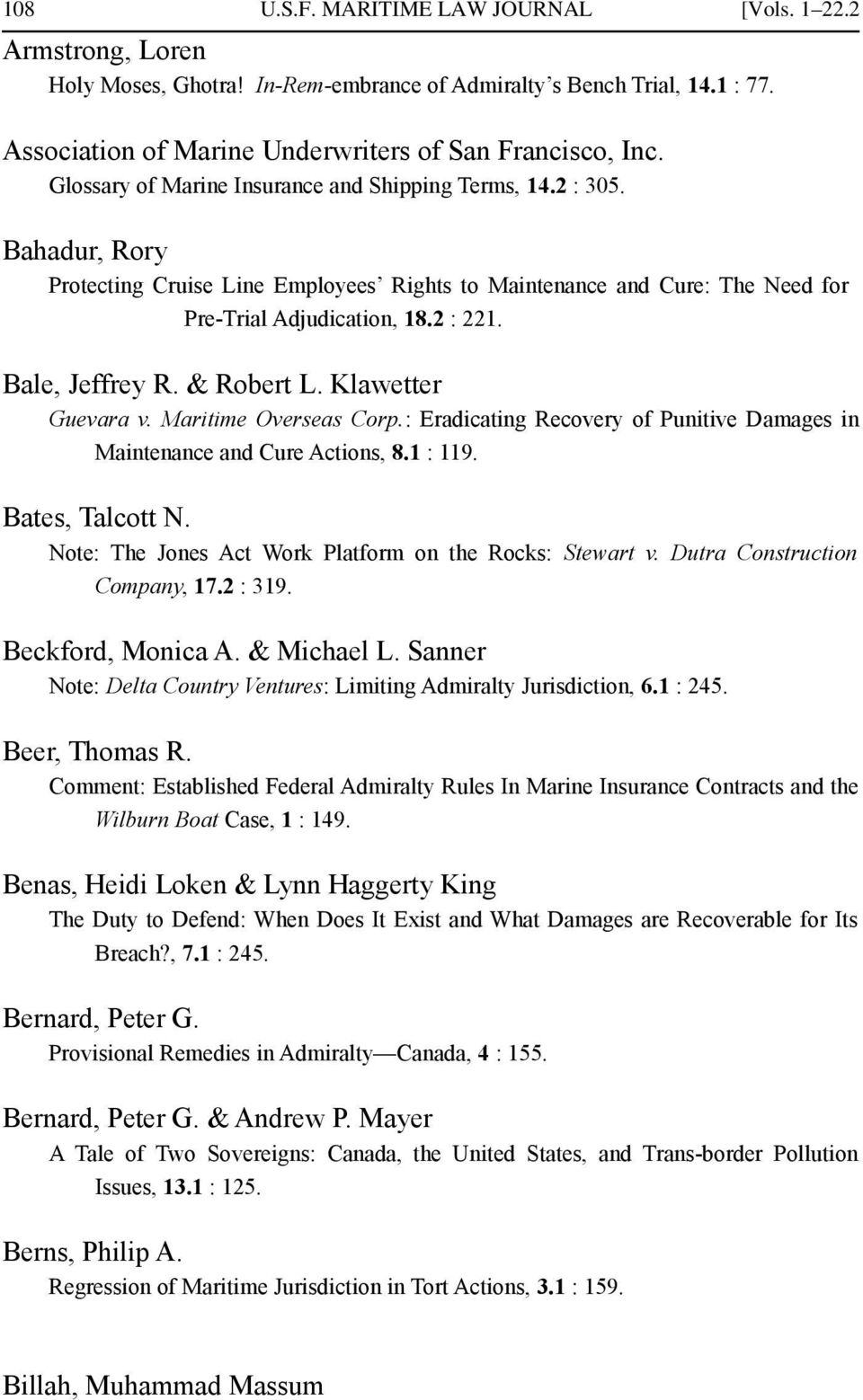 Bale, Jeffrey R. & Robert L. Klawetter Guevara v. Maritime Overseas Corp.: Eradicating Recovery of Punitive Damages in Maintenance and Cure Actions, 8.1 : 119. Bates, Talcott N.