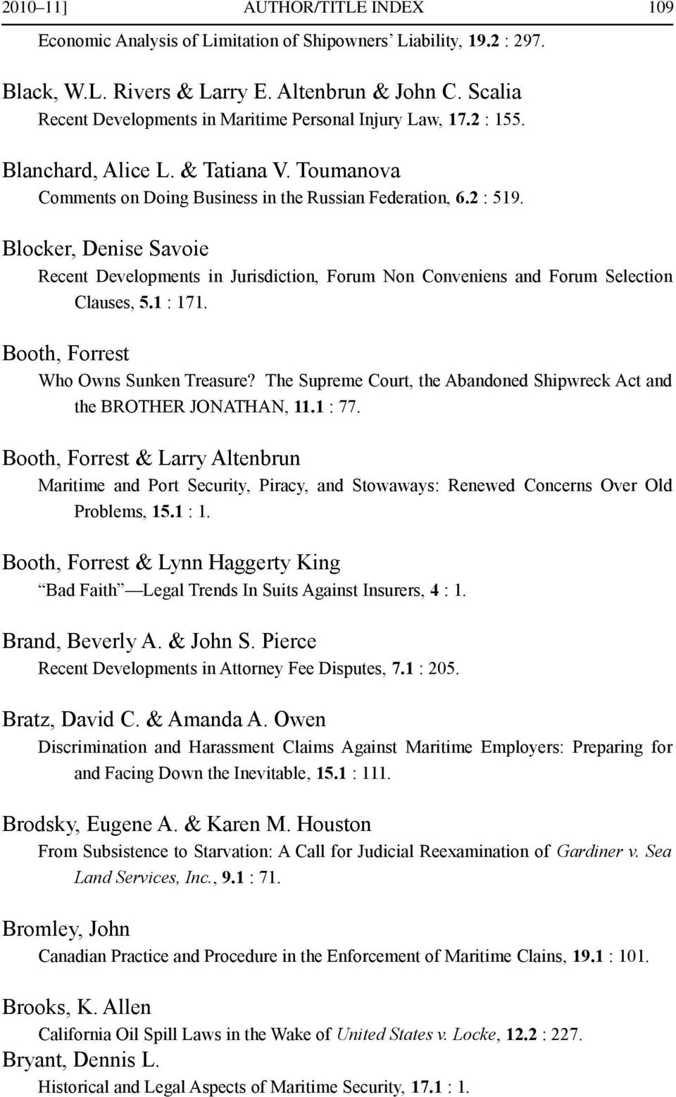 Blocker, Denise Savoie Recent Developments in Jurisdiction, Forum Non Conveniens and Forum Selection Clauses, 5.1 : 171. Booth, Forrest Who Owns Sunken Treasure?