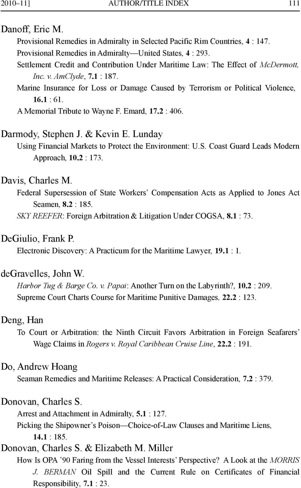 A Memorial Tribute to Wayne F. Emard, 17.2 : 406. Darmody, Stephen J. & Kevin E. Lunday Using Financial Markets to Protect the Environment: U.S. Coast Guard Leads Modern Approach, 10.2 : 173.