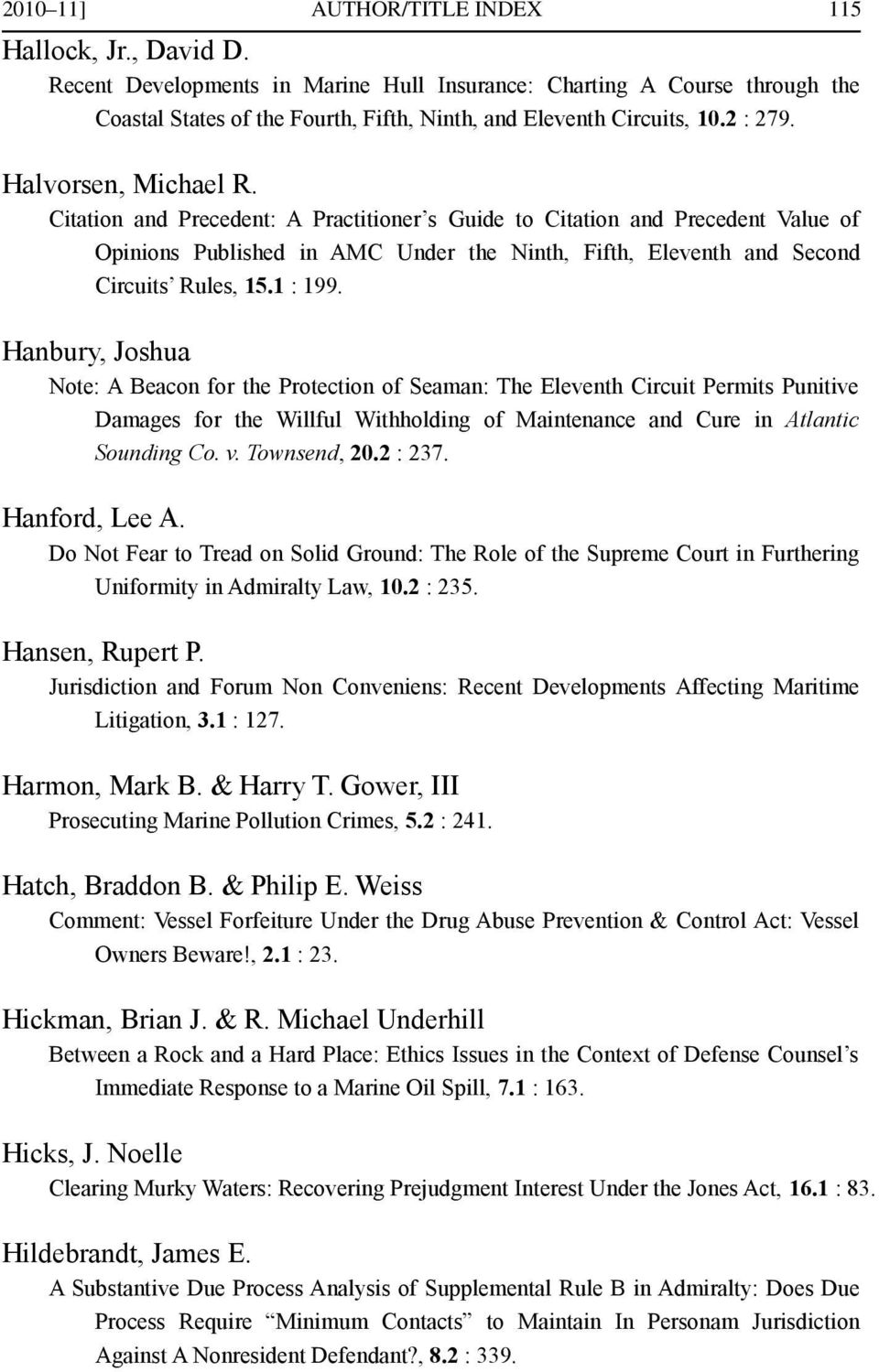 Citation and Precedent: A Practitioner s Guide to Citation and Precedent Value of Opinions Published in AMC Under the Ninth, Fifth, Eleventh and Second Circuits Rules, 15.1 : 199.
