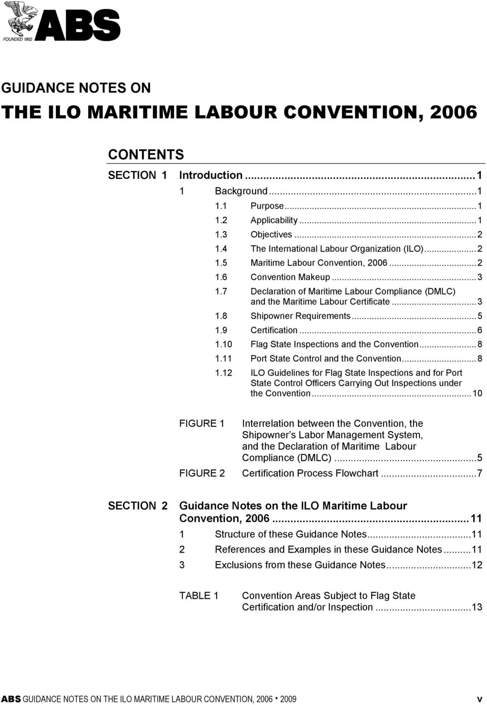 7 Declaration of Maritime Labour Compliance (DMLC) and the Maritime Labour Certificate...3 1.8 Shipowner Requirements...5 1.9 Certification...6 1.10 Flag State Inspections and the Convention...8 1.
